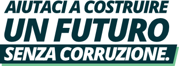 Aiutaci a costruire un futuro senza corruzione